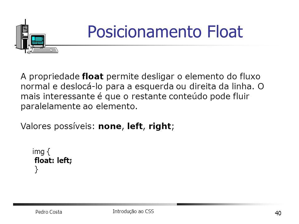 Pedro Costa Introdução ao CSS 40 Posicionamento Float A propriedade float permite desligar o elemento do fluxo normal e deslocá-lo para a esquerda ou