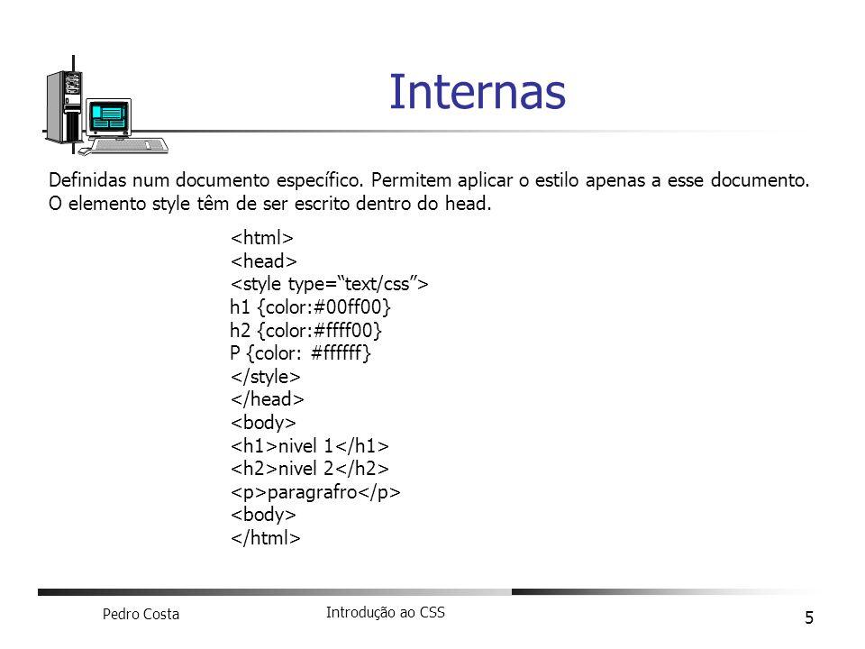 Pedro Costa Introdução ao CSS 5 h1 {color:#00ff00} h2 {color:#ffff00} P {color: #ffffff} nivel 1 nivel 2 paragrafro Internas Definidas num documento e