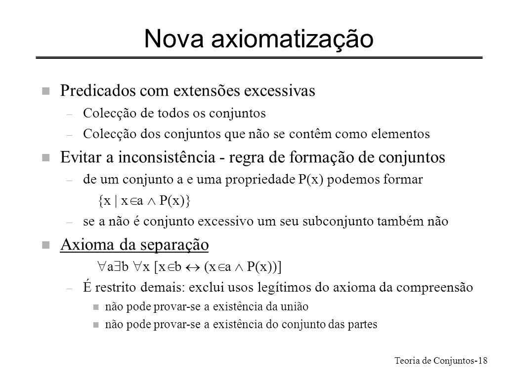 Teoria de Conjuntos-18 Nova axiomatização n Predicados com extensões excessivas – Colecção de todos os conjuntos – Colecção dos conjuntos que não se c