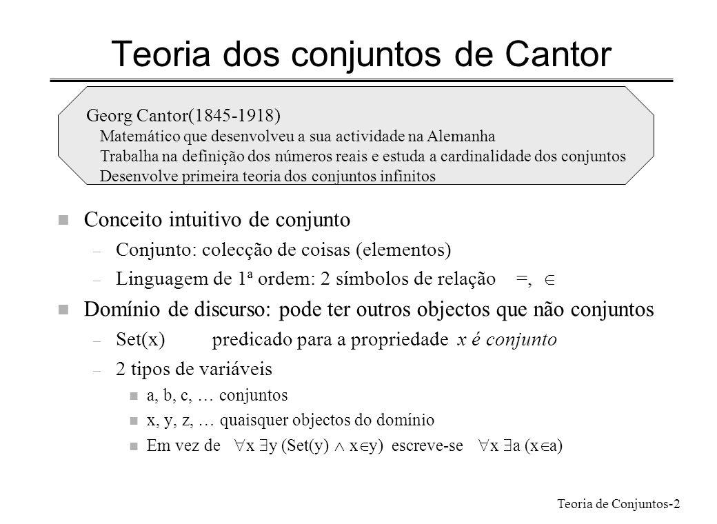 Teoria de Conjuntos-2 Teoria dos conjuntos de Cantor n Conceito intuitivo de conjunto – Conjunto: colecção de coisas (elementos) – Linguagem de 1ª ord
