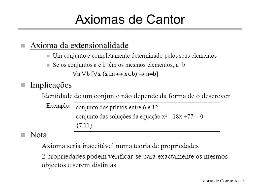 Teoria de Conjuntos-3 Axiomas de Cantor n Axioma da extensionalidade n Um conjunto é completamente determinado pelos seus elementos n Se os conjuntos