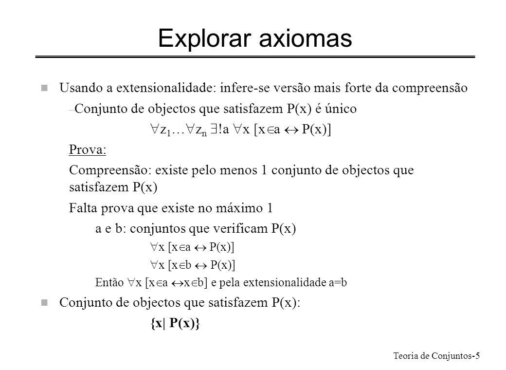 Teoria de Conjuntos-5 Explorar axiomas n Usando a extensionalidade: infere-se versão mais forte da compreensão – Conjunto de objectos que satisfazem P