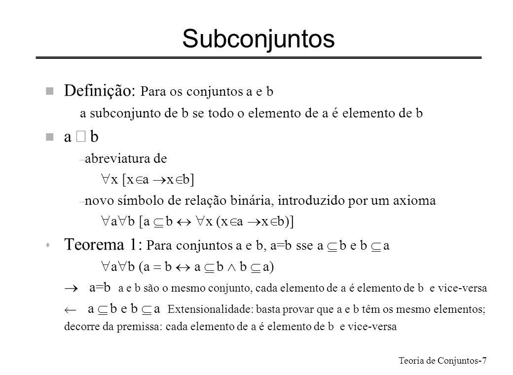 Teoria de Conjuntos-7 Subconjuntos n Definição: Para os conjuntos a e b a subconjunto de b se todo o elemento de a é elemento de b a b – abreviatura d