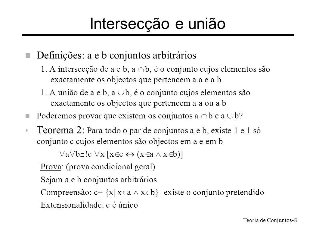 Teoria de Conjuntos-8 Intersecção e união n Definições: a e b conjuntos arbitrários 1. A intersecção de a e b, a b, é o conjunto cujos elementos são e