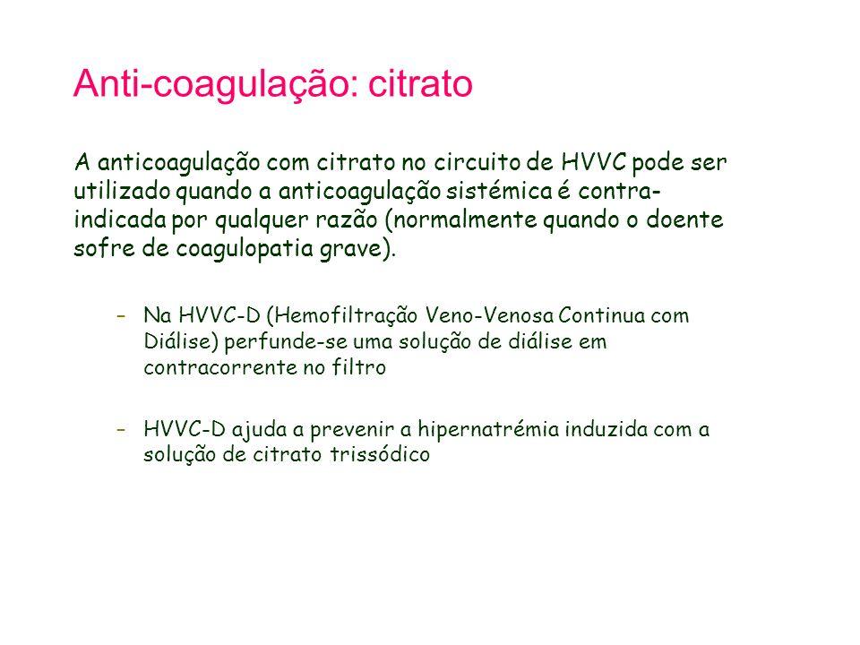 Anti-coagulação: citrato A anticoagulação com citrato no circuito de HVVC pode ser utilizado quando a anticoagulação sistémica é contra- indicada por