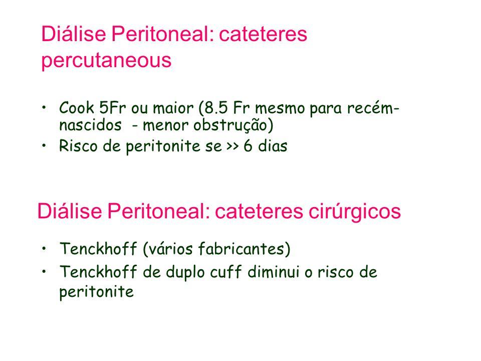 Diálise Peritoneal: cateteres percutaneous Cook 5Fr ou maior (8.5 Fr mesmo para recém- nascidos - menor obstrução) Risco de peritonite se >> 6 dias Di