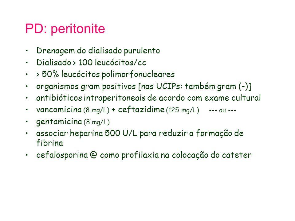 PD: peritonite Drenagem do dialisado purulento Dialisado > 100 leucócitos/cc > 50% leucócitos polimorfonucleares organismos gram positivos [nas UCIPs: