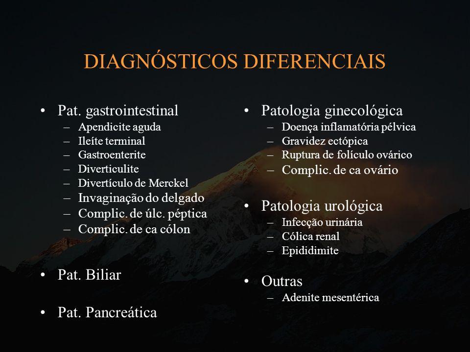 DIAGNÓSTICOS DIFERENCIAIS Pat. gastrointestinal –Apendicite aguda –Ileíte terminal –Gastroenterite –Diverticulite –Divertículo de Merckel –Invaginação