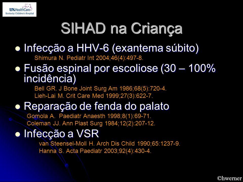 ©hwerner SIHAD na Criança Infecção a HHV-6 (exantema súbito) Infecção a HHV-6 (exantema súbito) Shimura N. Pediatr Int 2004;46(4):497-8. Fusão espinal