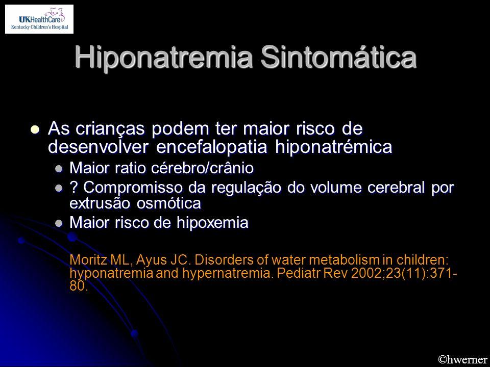 ©hwerner Hiponatremia Sintomática As crianças podem ter maior risco de desenvolver encefalopatia hiponatrémica As crianças podem ter maior risco de de