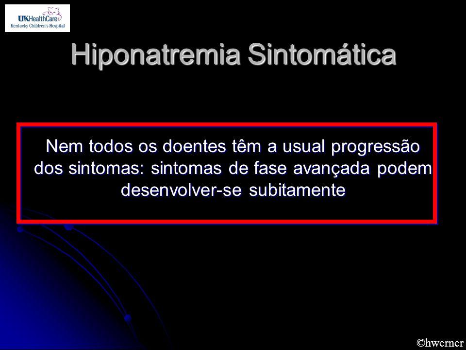 ©hwerner Hiponatremia Sintomática Nem todos os doentes têm a usual progressão dos sintomas: sintomas de fase avançada podem desenvolver-se subitamente