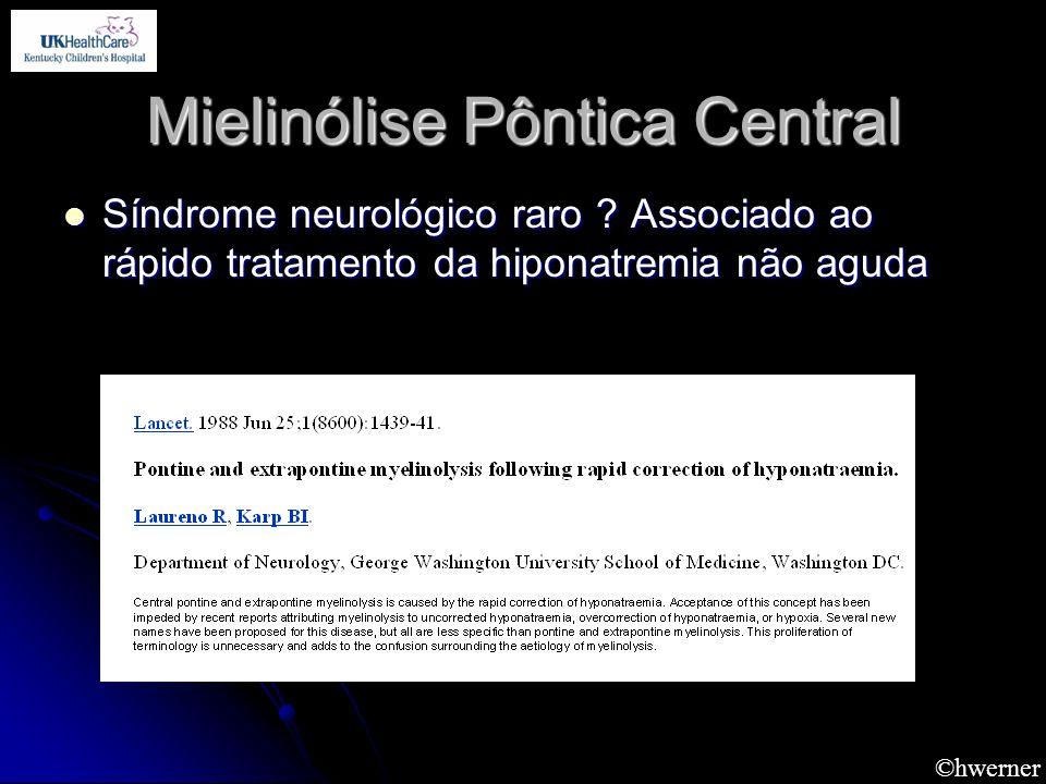 ©hwerner Mielinólise Pôntica Central Síndrome neurológico raro ? Associado ao rápido tratamento da hiponatremia não aguda Síndrome neurológico raro ?