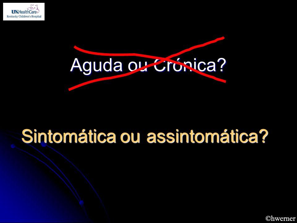 ©hwerner Aguda ou Crónica? Sintomática ou assintomática?
