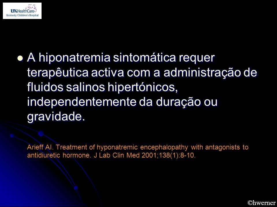 ©hwerner A hiponatremia sintomática requer terapêutica activa com a administração de fluidos salinos hipertónicos, independentemente da duração ou gra