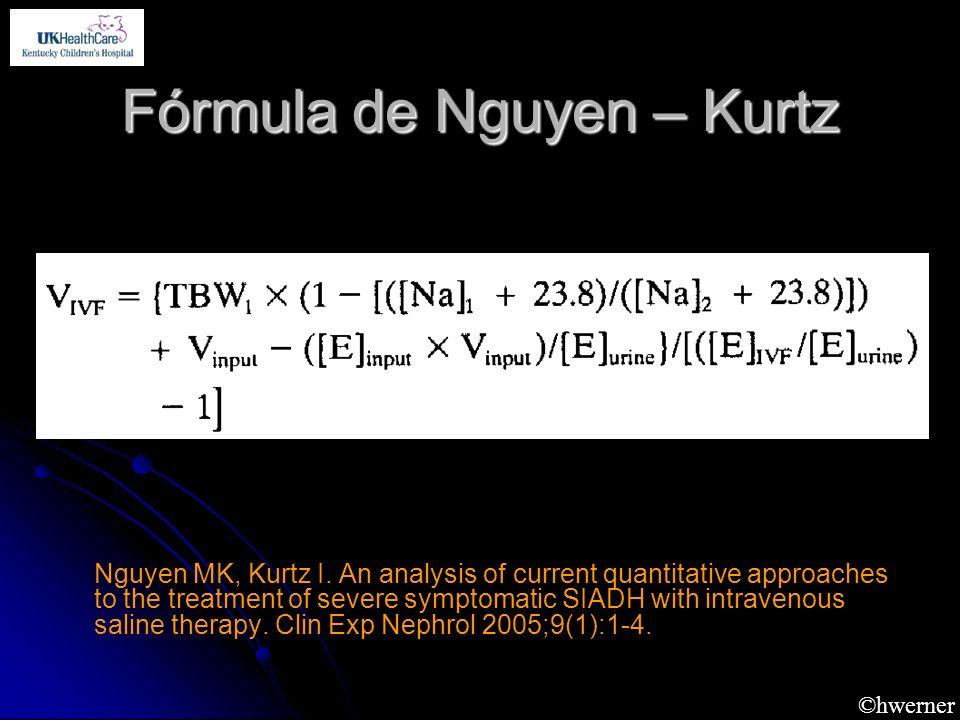 ©hwerner Fórmula de Nguyen – Kurtz Nguyen MK, Kurtz I. An analysis of current quantitative approaches to the treatment of severe symptomatic SIADH wit