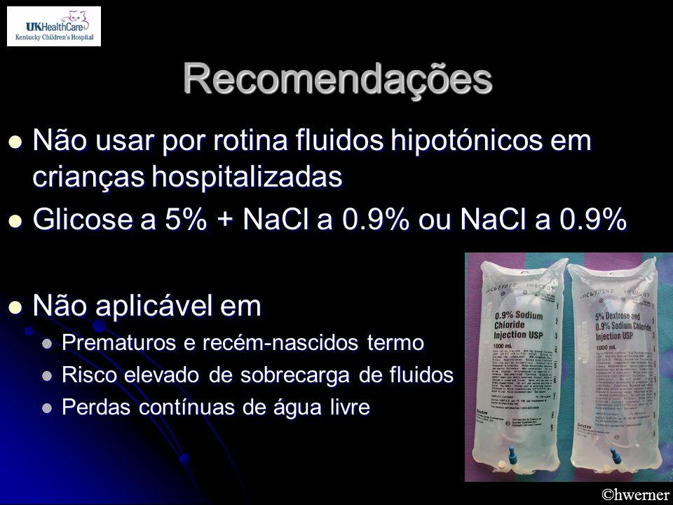 ©hwerner Recomendações Não usar por rotina fluidos hipotónicos em crianças hospitalizadas Não usar por rotina fluidos hipotónicos em crianças hospital