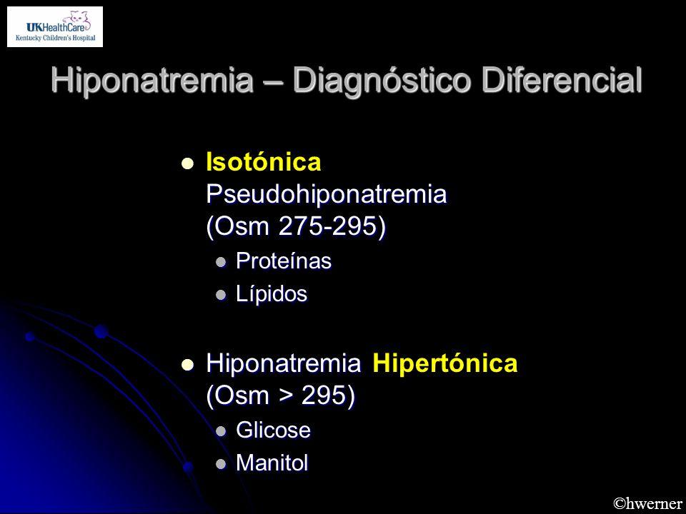 ©hwerner Hiponatremia – Diagnóstico Diferencial Pseudohiponatremia (Osm 275-295) Isotónica Pseudohiponatremia (Osm 275-295) Proteínas Proteínas Lípido