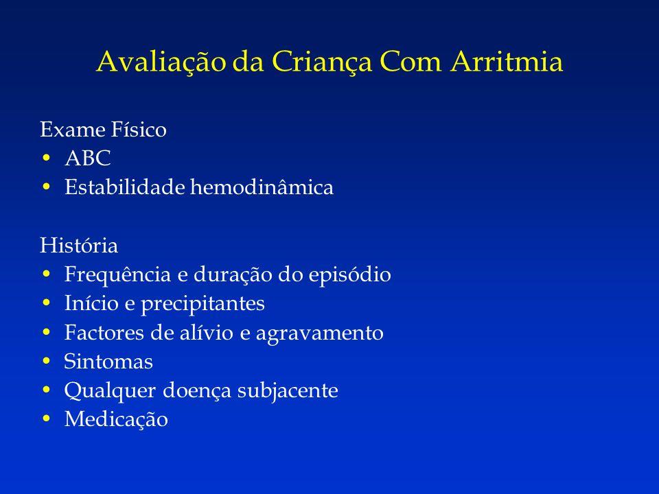 Avaliação da Criança Com Arritmia Exame Físico ABC Estabilidade hemodinâmica História Frequência e duração do episódio Início e precipitantes Factores