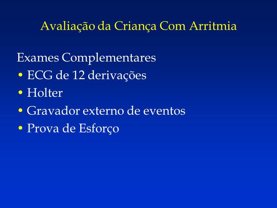 Exames Complementares ECG de 12 derivações Holter Gravador externo de eventos Prova de Esforço Avaliação da Criança Com Arritmia