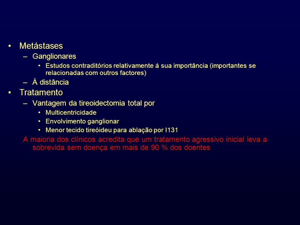 Metástases –Ganglionares Estudos contraditórios relativamente á sua importância (importantes se relacionadas com outros factores) –À distância Tratame