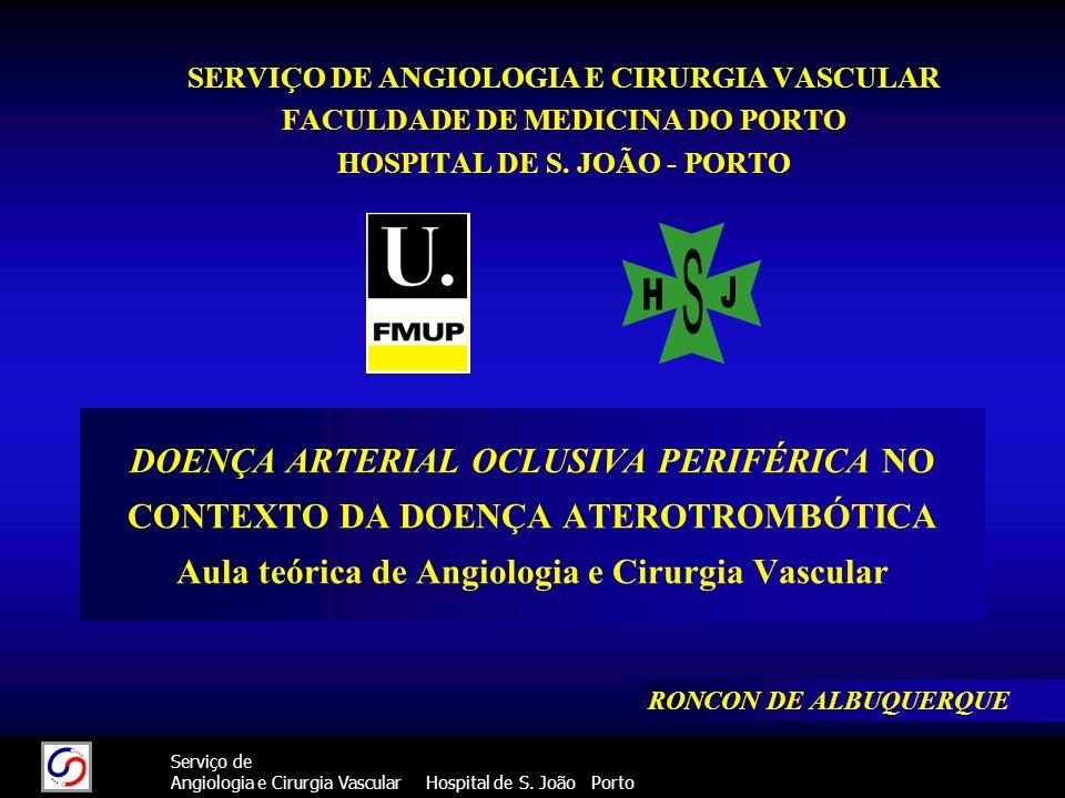 11 Serviço de Angiologia e Cirurgia Vascular Hospital de S. João Porto DOENÇA ARTERIAL OCLUSIVA PERIFÉRICA NO CONTEXTO DA DOENÇA ATEROTROMBÓTICA Aula