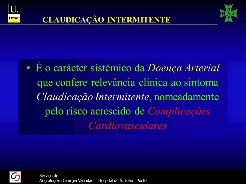 10 Serviço de Angiologia e Cirurgia Vascular Hospital de S. João Porto CLAUDICAÇÃO INTERMITENTE É o carácter sistémico da Doença Arterial que confere