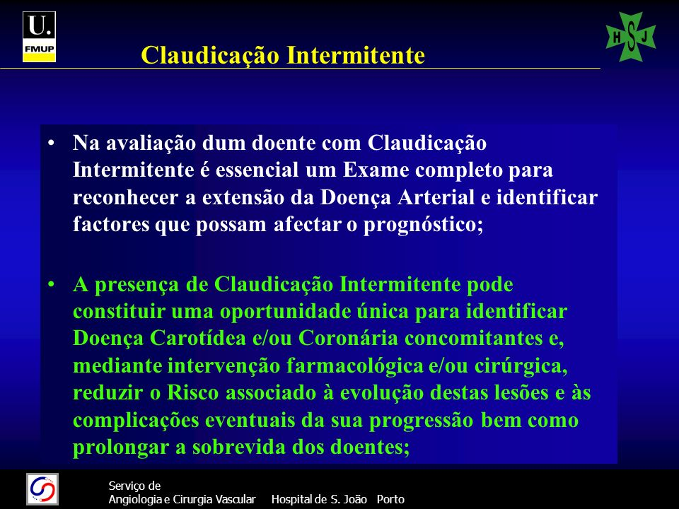 23 Serviço de Angiologia e Cirurgia Vascular Hospital de S. João Porto Claudicação Intermitente Na avaliação dum doente com Claudicação Intermitente é