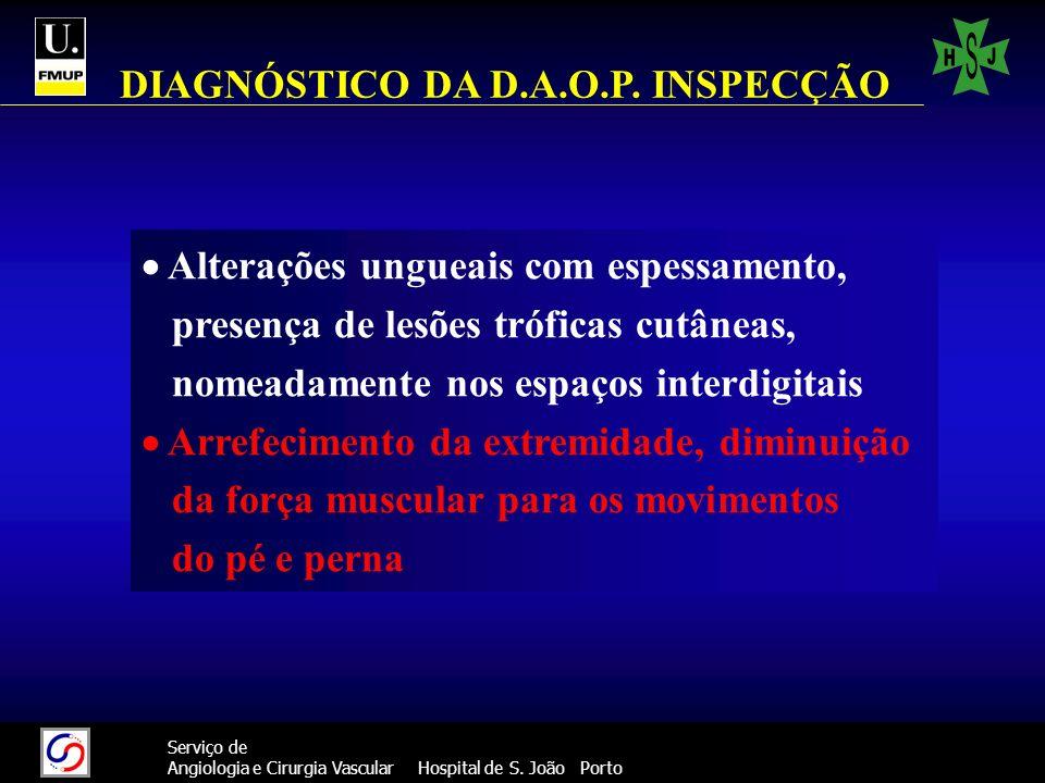 27 Serviço de Angiologia e Cirurgia Vascular Hospital de S. João Porto Alterações ungueais com espessamento, presença de lesões tróficas cutâneas, nom