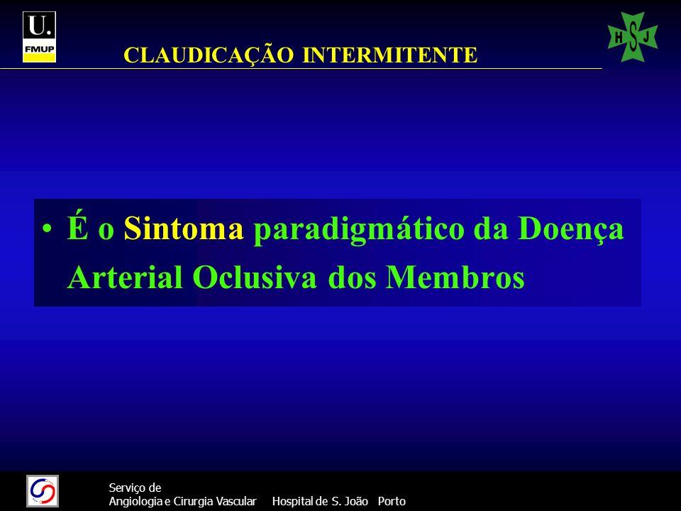 88 Serviço de Angiologia e Cirurgia Vascular Hospital de S. João Porto CLAUDICAÇÃO INTERMITENTE É o Sintoma paradigmático da Doença Arterial Oclusiva
