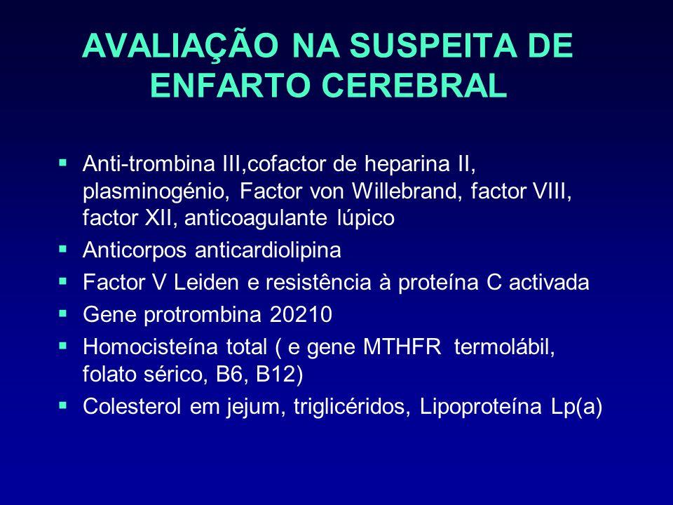 AVALIAÇÃO NA SUSPEITA DE ENFARTO CEREBRAL Anti-trombina III,cofactor de heparina II, plasminogénio, Factor von Willebrand, factor VIII, factor XII, an
