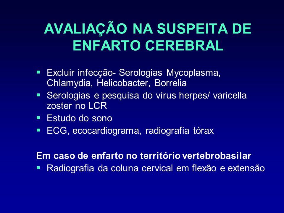 AVALIAÇÃO NA SUSPEITA DE ENFARTO CEREBRAL Excluir infecção- Serologias Mycoplasma, Chlamydia, Helicobacter, Borrelia Serologias e pesquisa do vírus he