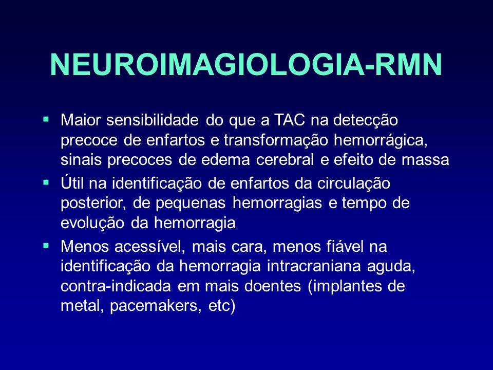 NEUROIMAGIOLOGIA-RMN Maior sensibilidade do que a TAC na detecção precoce de enfartos e transformação hemorrágica, sinais precoces de edema cerebral e