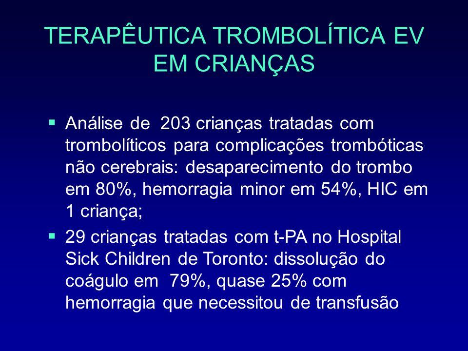 TERAPÊUTICA TROMBOLÍTICA EV EM CRIANÇAS Análise de 203 crianças tratadas com trombolíticos para complicações trombóticas não cerebrais: desapareciment