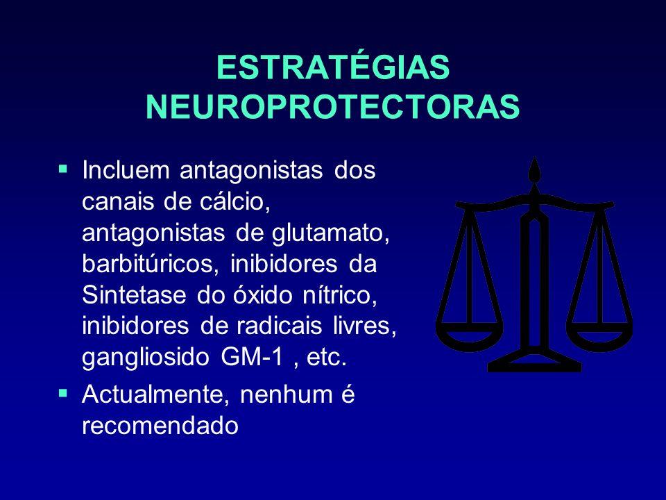 ESTRATÉGIAS NEUROPROTECTORAS Incluem antagonistas dos canais de cálcio, antagonistas de glutamato, barbitúricos, inibidores da Sintetase do óxido nítr
