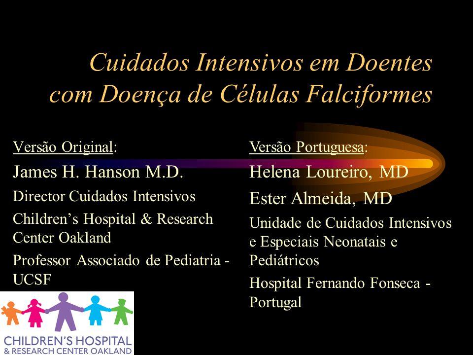 Cuidados Intensivos em Doentes com Doença de Células Falciformes Versão Original: James H. Hanson M.D. Director Cuidados Intensivos Childrens Hospital