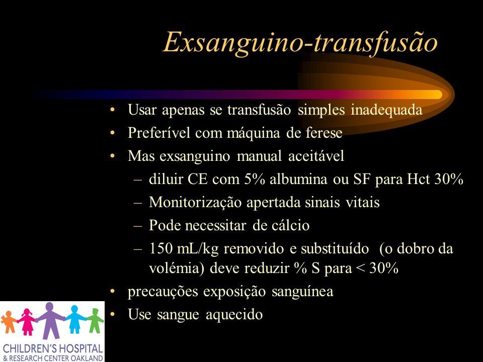 Exsanguino-transfusão Usar apenas se transfusão simples inadequada Preferível com máquina de ferese Mas exsanguino manual aceitável –diluir CE com 5%