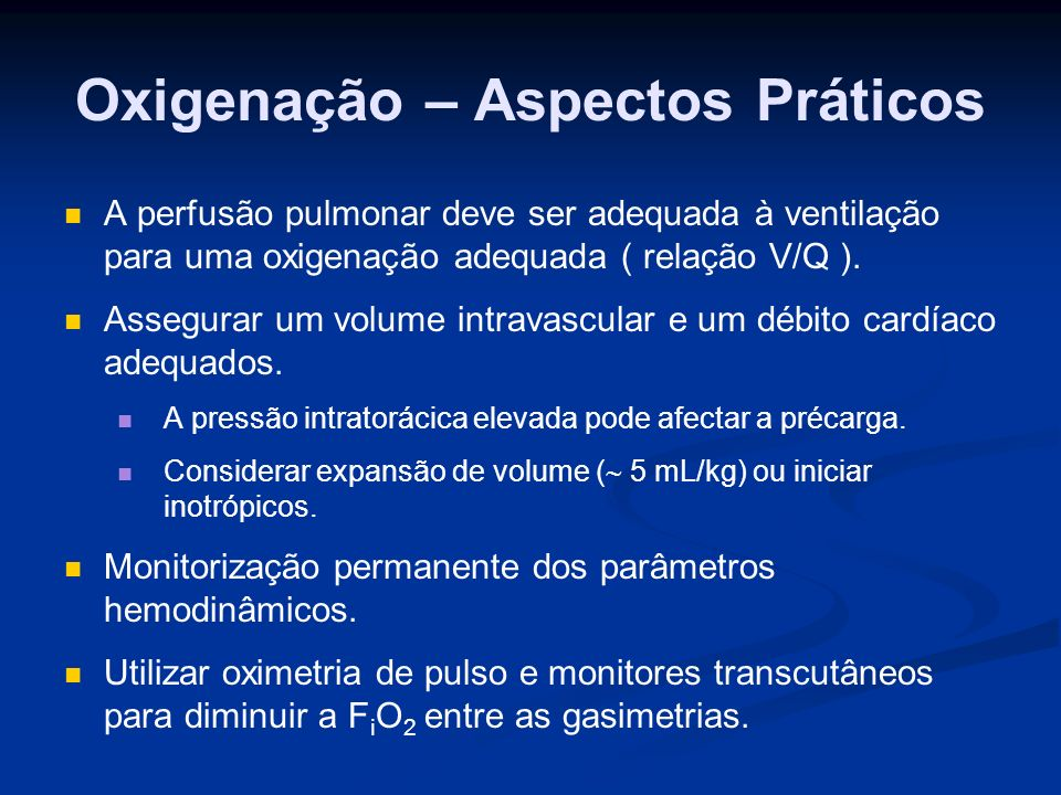 Oxigenação – Aspectos Práticos A perfusão pulmonar deve ser adequada à ventilação para uma oxigenação adequada ( relação V/Q ).