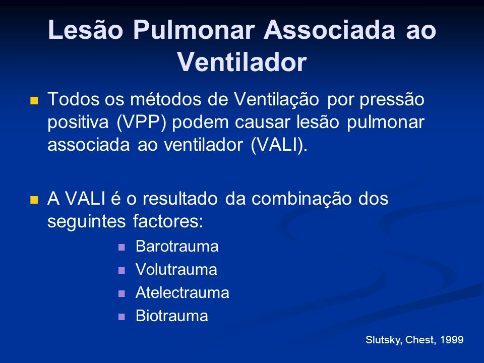 Barotrauma A pressão elevada nas vias aéreas durante a VPP provoca sobredistensão pulmonar com lesão tecidular.