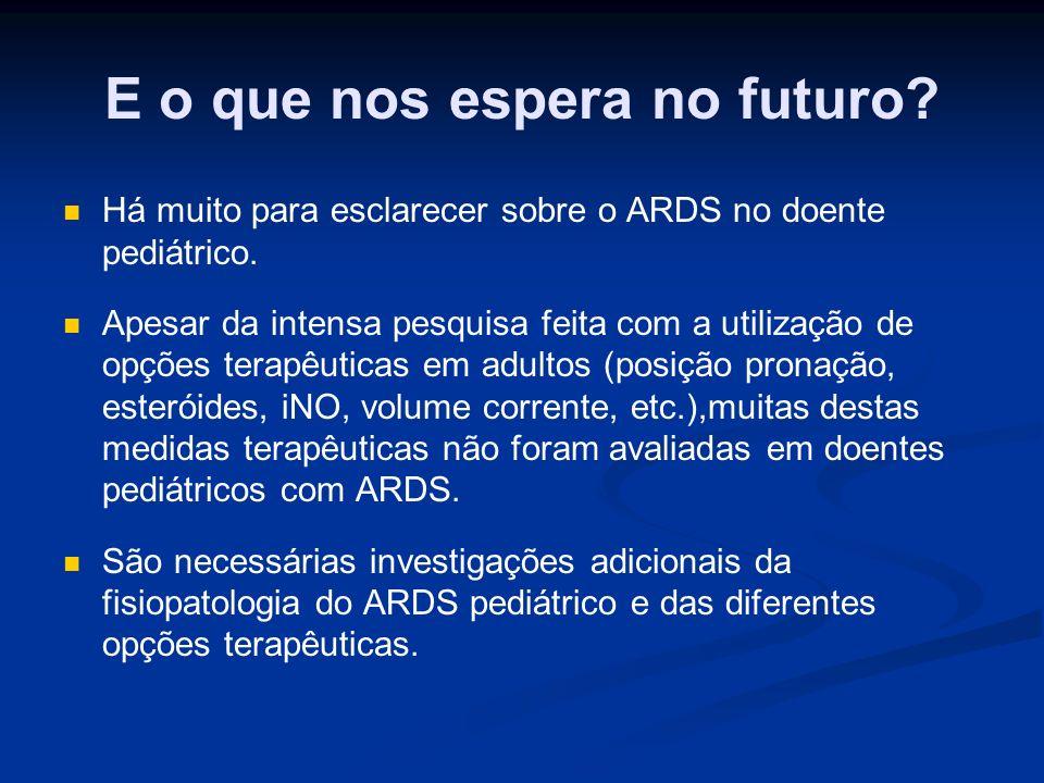 E o que nos espera no futuro. Há muito para esclarecer sobre o ARDS no doente pediátrico.