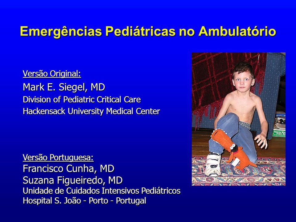 Emergências Pediátricas no Ambulatório Versão Original: Mark E. Siegel, MD Division of Pediatric Critical Care Hackensack University Medical Center Ve