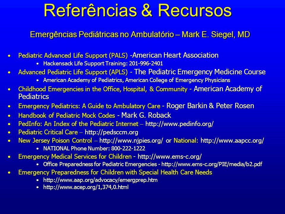 Referências & Recursos Emergências Pediátricas no Ambulatório – Mark E. Siegel, MD Pediatric Advanced Life Support (PALS) - American Heart Association