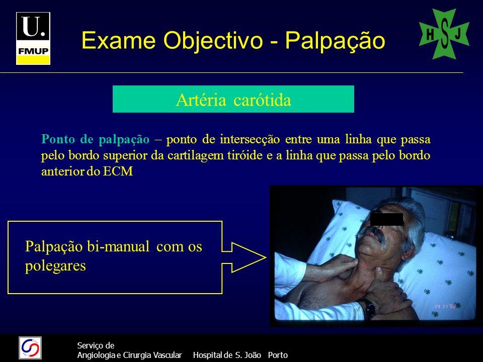 15 Serviço de Angiologia e Cirurgia Vascular Hospital de S. João Porto Exame Objectivo - Palpação Artéria carótida Ponto de palpação – ponto de inters
