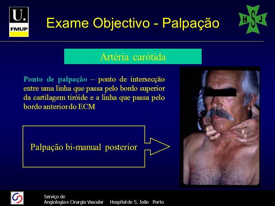 16 Serviço de Angiologia e Cirurgia Vascular Hospital de S. João Porto Exame Objectivo - Palpação Artéria carótida Ponto de palpação – ponto de inters