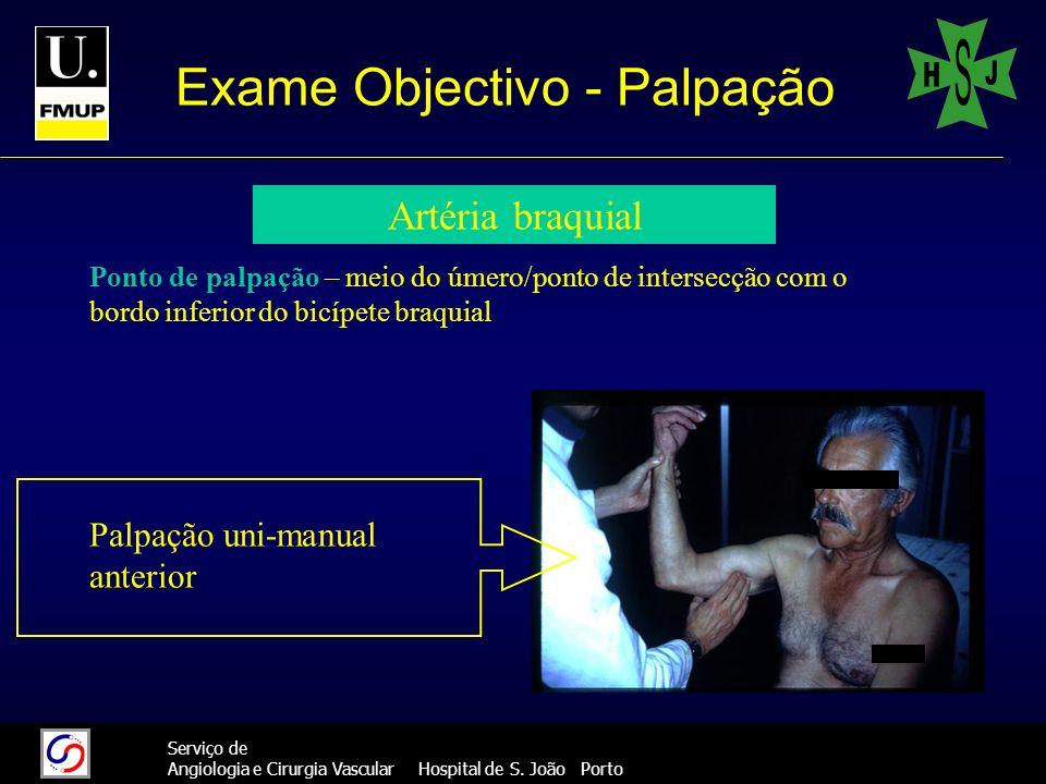 25 Serviço de Angiologia e Cirurgia Vascular Hospital de S. João Porto Exame Objectivo - Palpação Artéria braquial Palpação uni-manual anterior Ponto