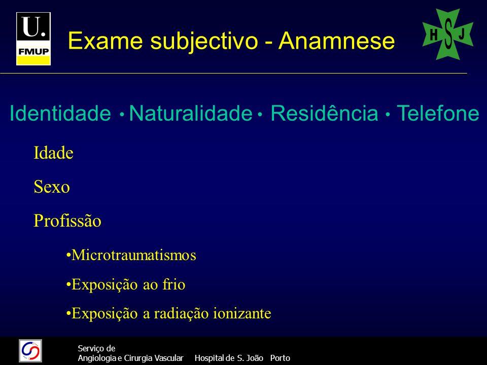 333 Serviço de Angiologia e Cirurgia Vascular Hospital de S. João Porto Exame subjectivo - Anamnese Identidade Idade Sexo Profissão Microtraumatismos
