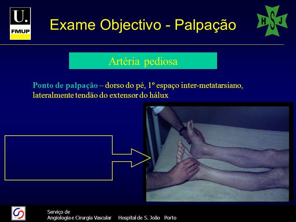 37 Serviço de Angiologia e Cirurgia Vascular Hospital de S. João Porto Exame Objectivo - Palpação Artéria pediosa Ponto de palpação – dorso do pé, 1º