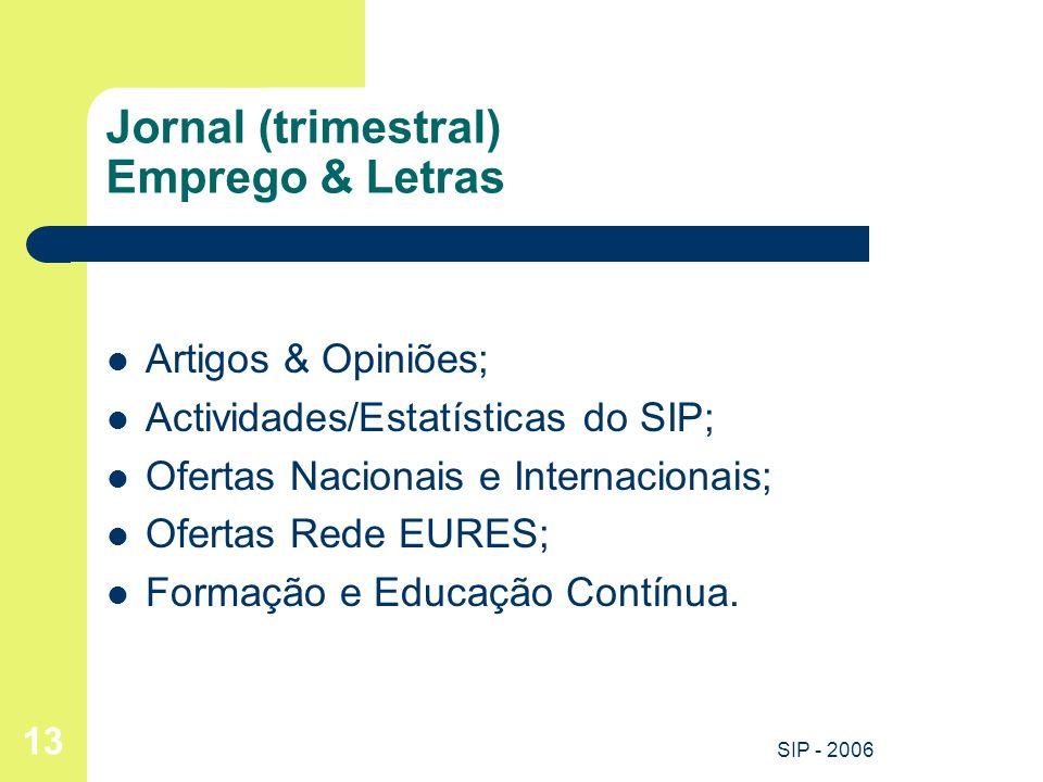 SIP - 2006 13 Jornal (trimestral) Emprego & Letras Artigos & Opiniões; Actividades/Estatísticas do SIP; Ofertas Nacionais e Internacionais; Ofertas Re