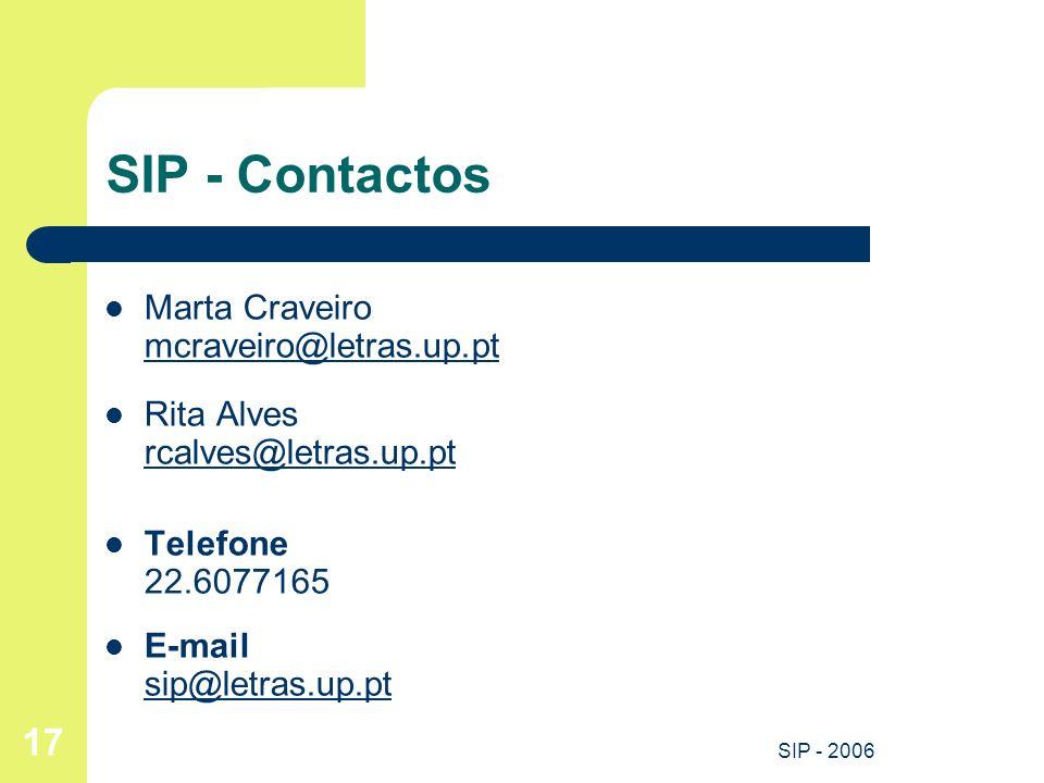 SIP - 2006 17 SIP - Contactos Marta Craveiro mcraveiro@letras.up.pt mcraveiro@letras.up.pt Rita Alves rcalves@letras.up.pt rcalves@letras.up.pt Telefo