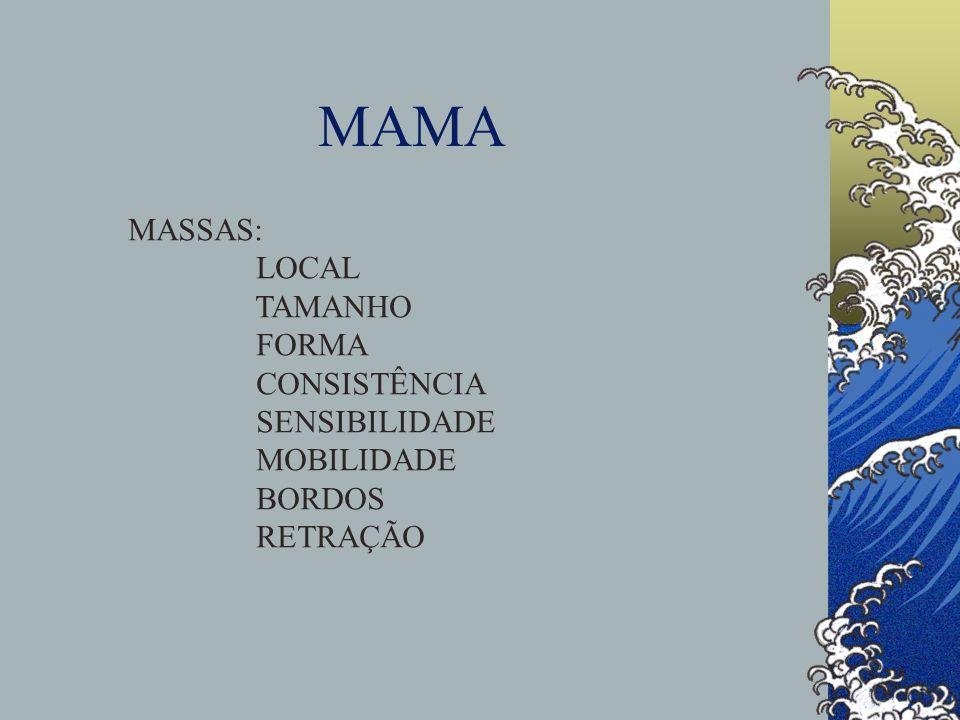 MAMA MASSAS: LOCAL TAMANHO FORMA CONSISTÊNCIA SENSIBILIDADE MOBILIDADE BORDOS RETRAÇÃO