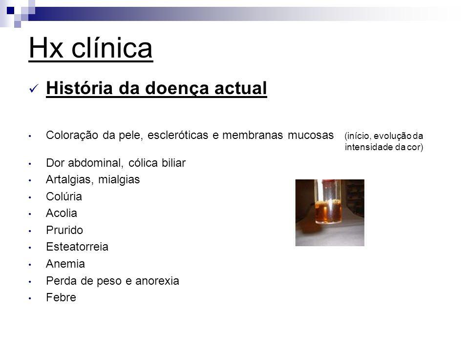 Hx clínica História da doença actual Coloração da pele, escleróticas e membranas mucosas (início, evolução da intensidade da cor) Dor abdominal, cólic